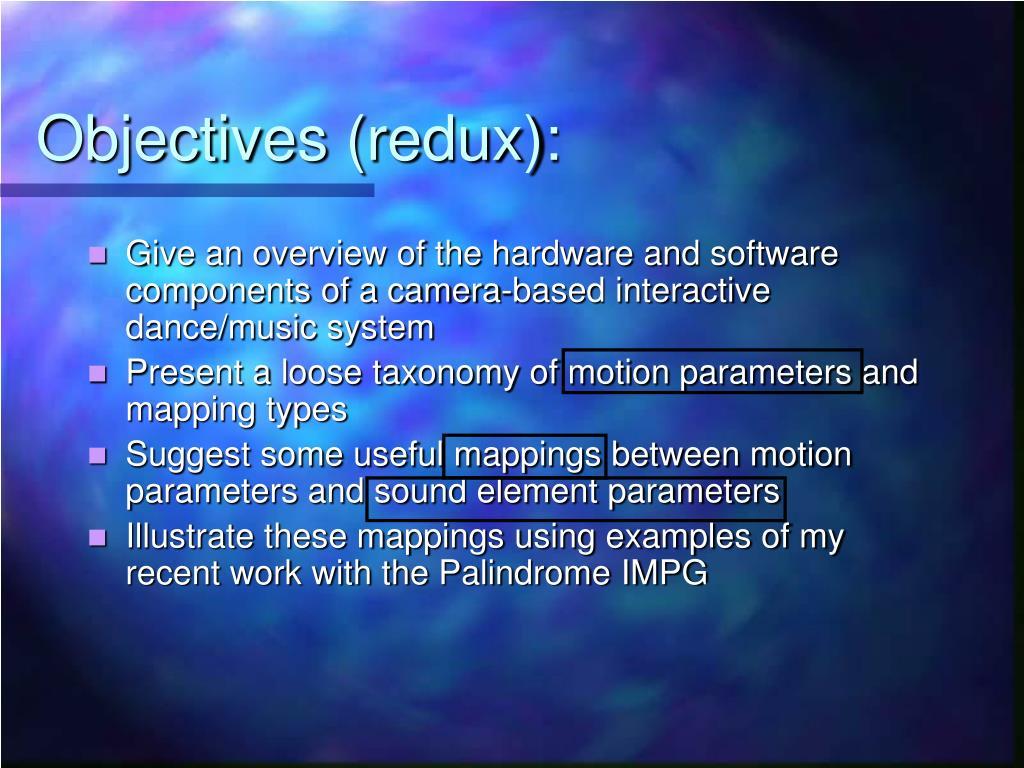 Objectives (redux):