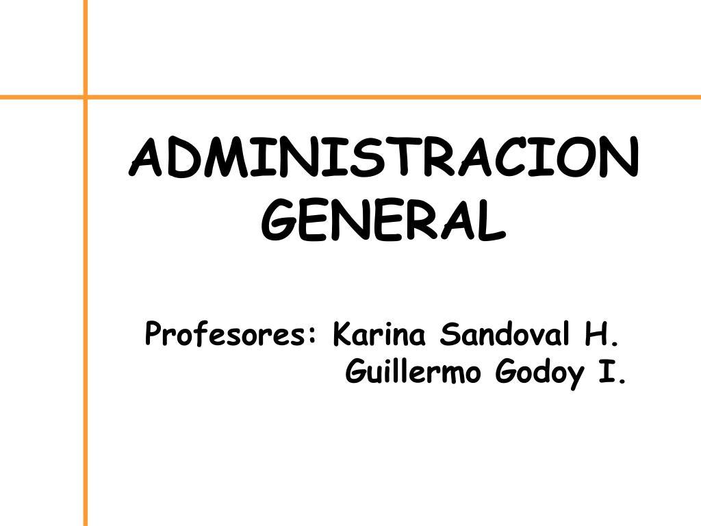 administracion general profesores karina sandoval h guillermo godoy i l.