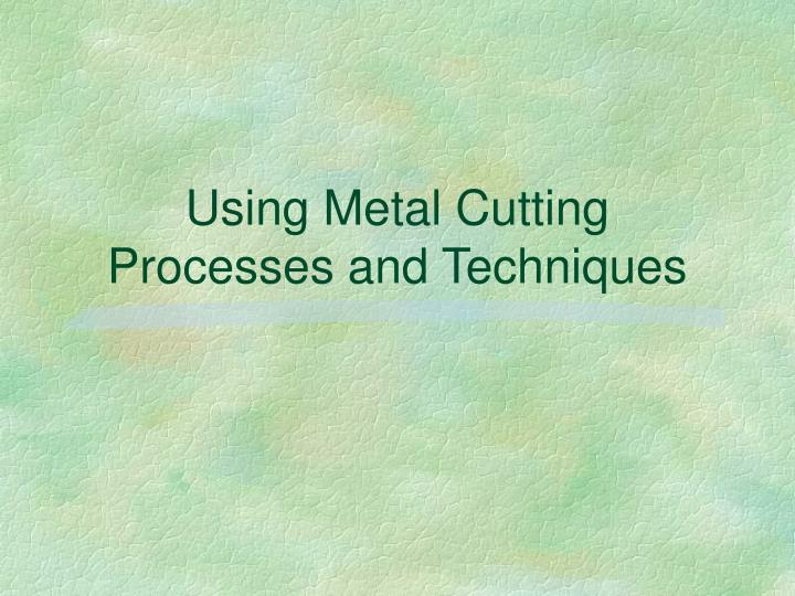 using metal cutting processes and techniques n.