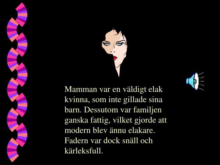 Mamman var en väldigt elak kvinna, som inte gillade sina barn. Dessutom var familjen ganska fattig,...