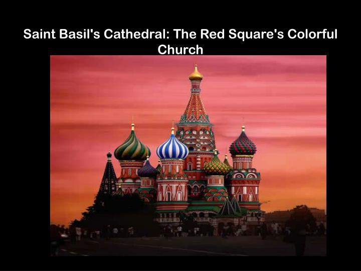 Saint basil s cathedral the red square s colorful church