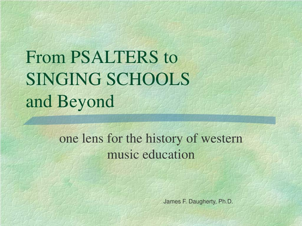 From PSALTERS to      SINGING SCHOOLS             and Beyond