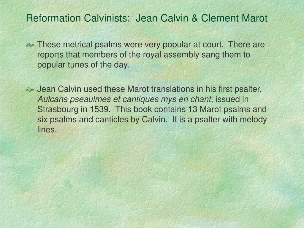 Reformation Calvinists:  Jean Calvin & Clement Marot