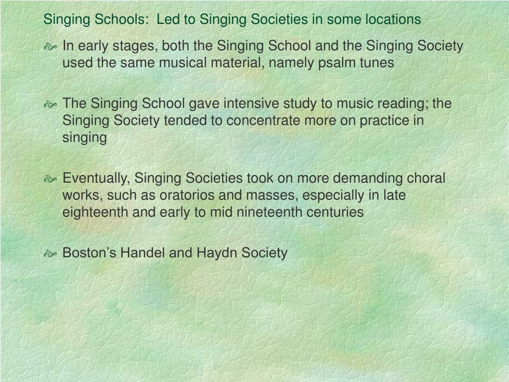 Singing Schools:  Led to Singing Societies in some locations