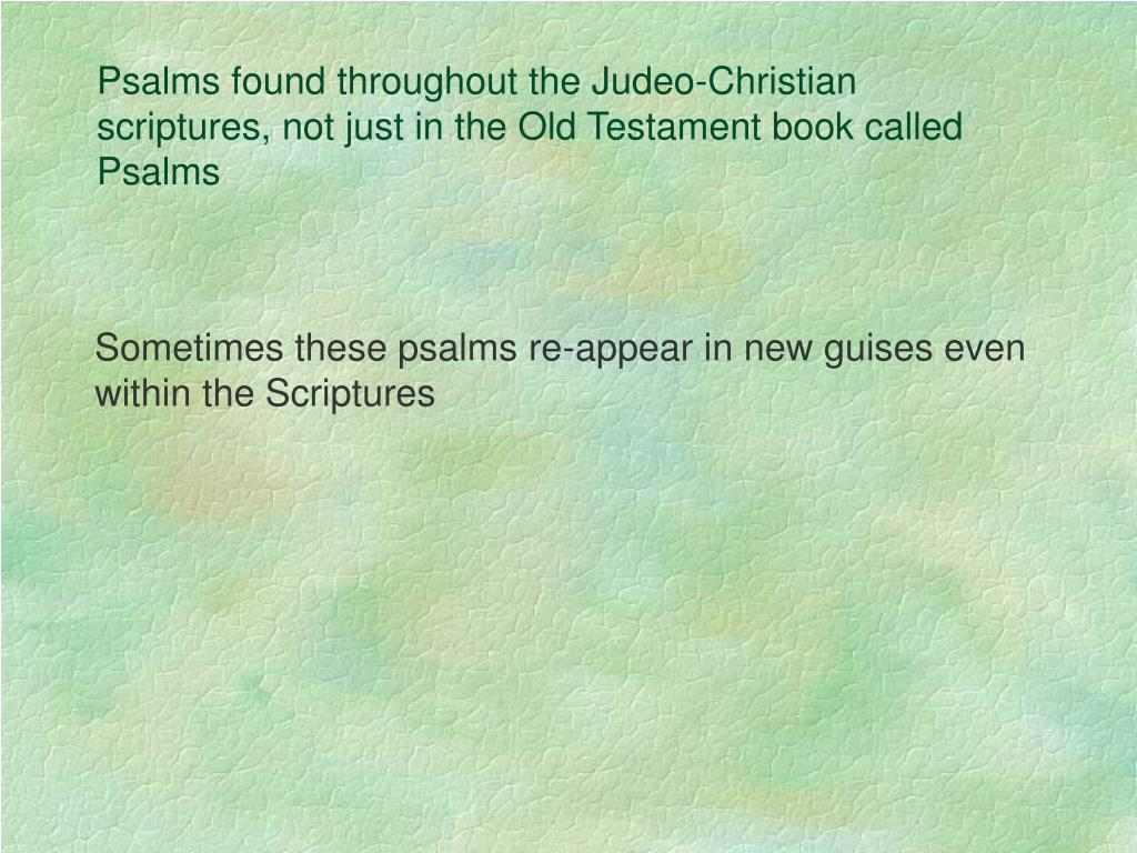 Psalms found throughout the Judeo-Christian scriptures, not just in the Old Testament book called Psalms