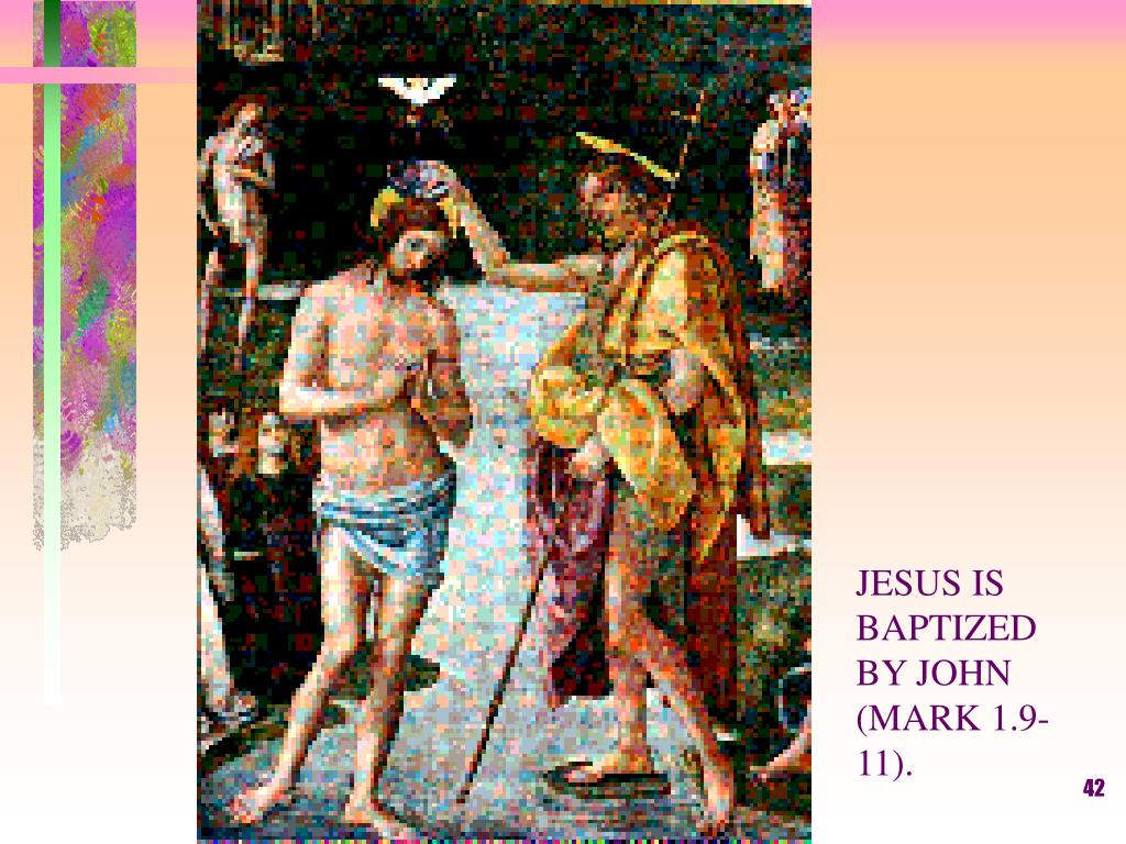 JESUS IS BAPTIZED BY JOHN (MARK 1.9-11).