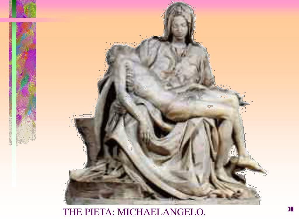 THE PIETA: MICHAELANGELO.