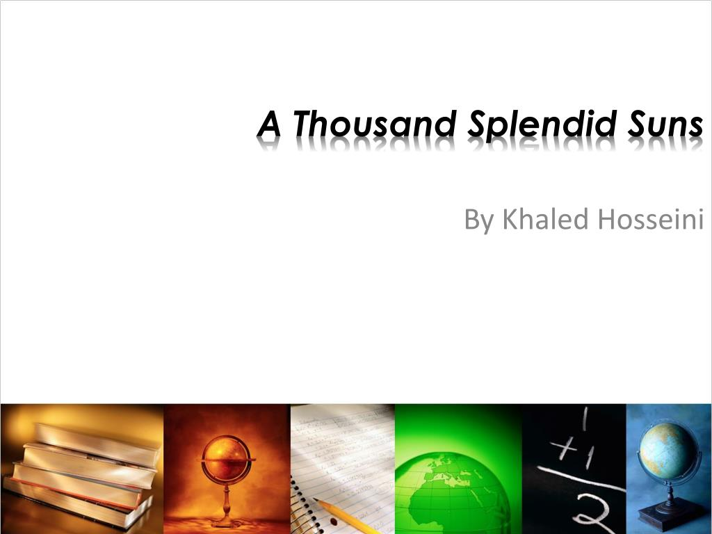 a thousand splendid suns themes essay A thousand splendid suns - theme essay in khaled hosseini's novel, a thousand splendid suns , one of the most prominent themes was the power of education for women, or more specifically, the tragedy of the lack of access to an education.