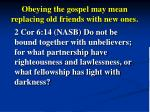 obeying the gospel may mean replacing old friends with new ones