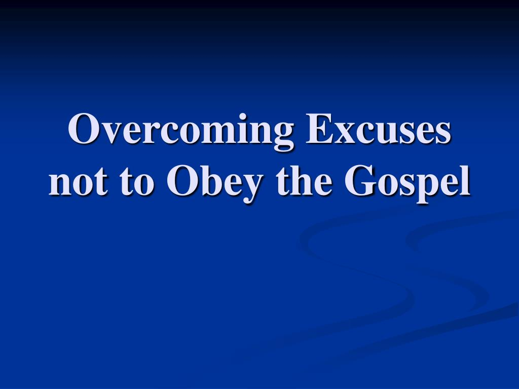 overcoming excuses not to obey the gospel l.