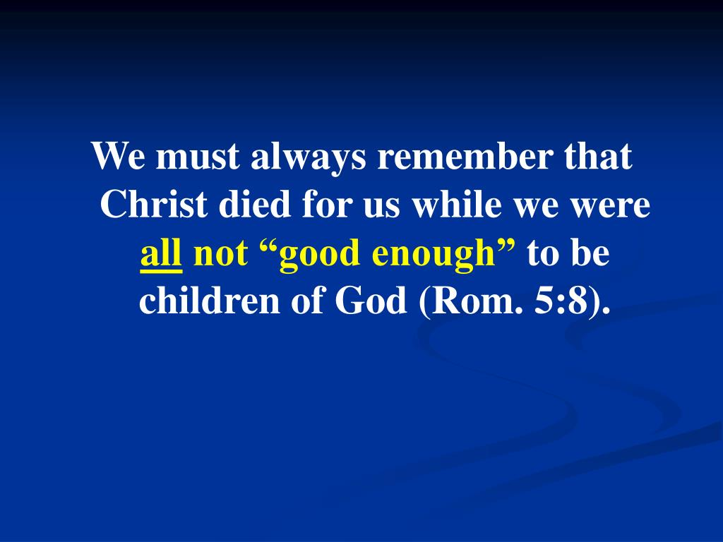 We must always remember that Christ died for us while we were