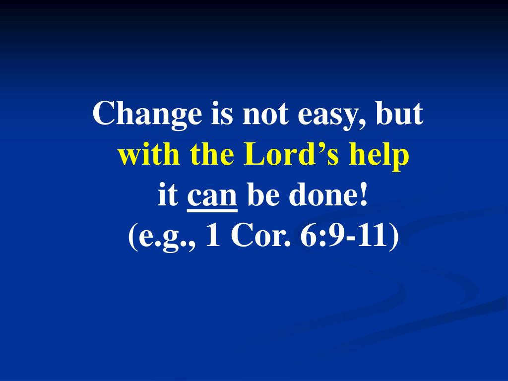 Change is not easy, but