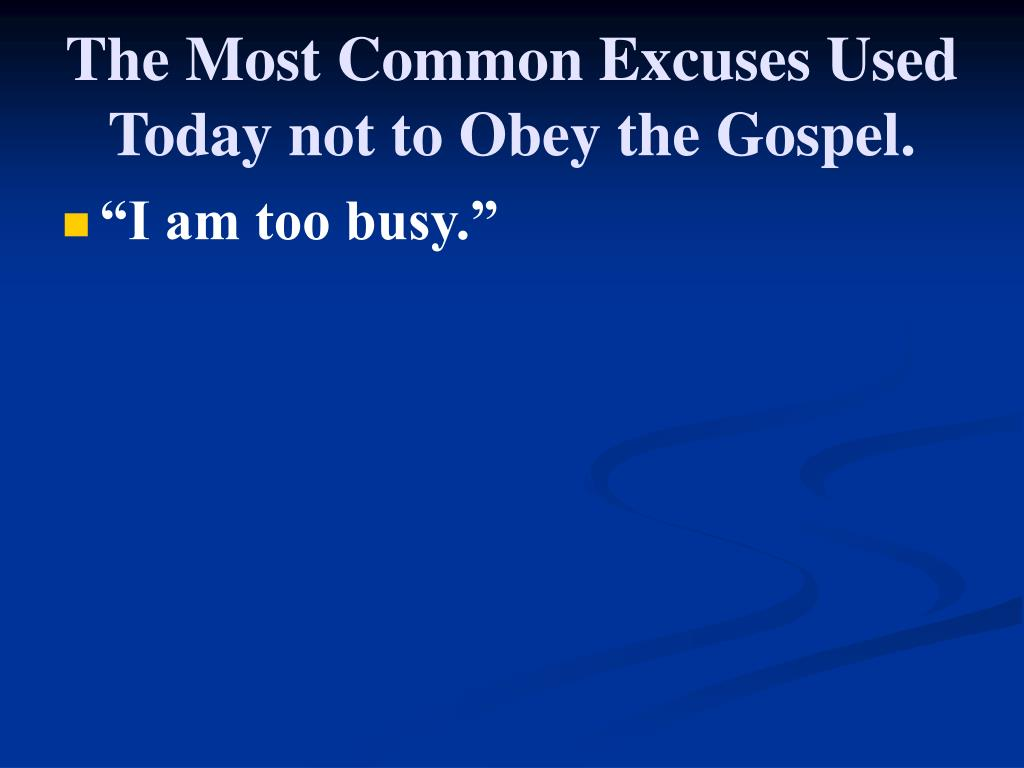 The Most Common Excuses Used Today not to Obey the Gospel.