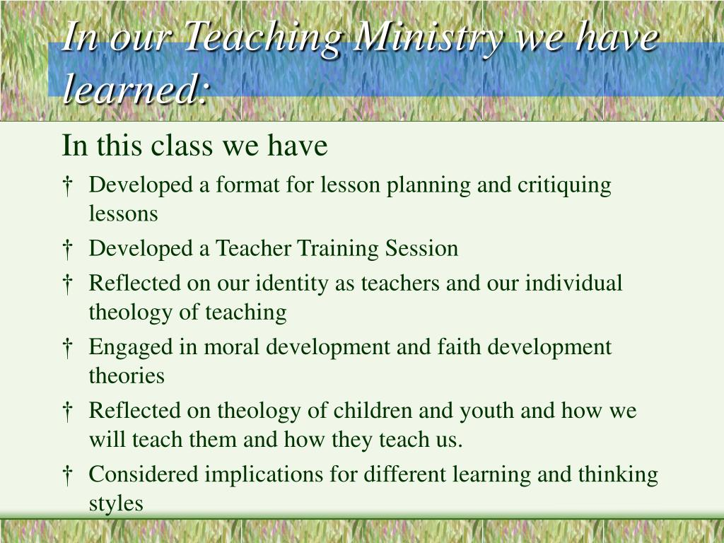 In our Teaching Ministry we have learned: