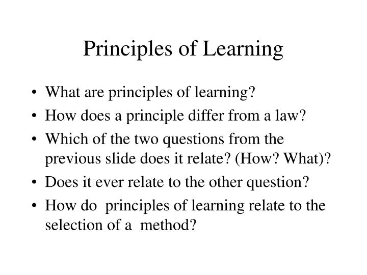 principle of learning To that end, these are their identified principles for innovative learning learners have to be at the center of what happens in the classroom with activities focused on their cognition and growth learning is a social practice and can't happen alone emotions are an integral part of learning.