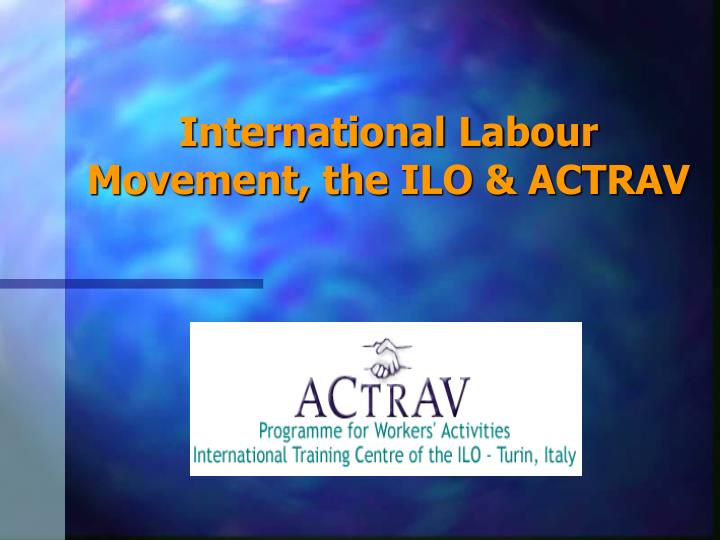 International labour movement the ilo actrav
