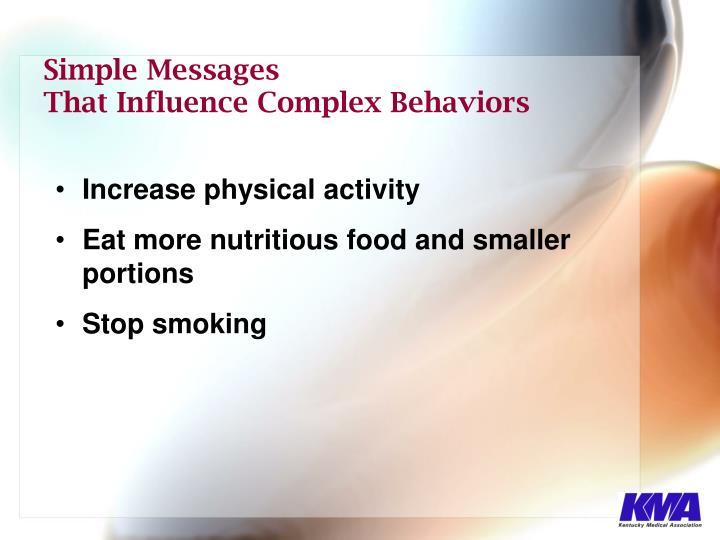Simple messages that influence complex behaviors