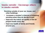smoke outside encourage others to smoke outside