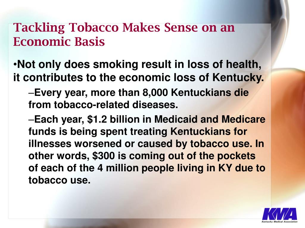 Not only does smoking result in loss of health, it contributes to the economic loss of Kentucky.