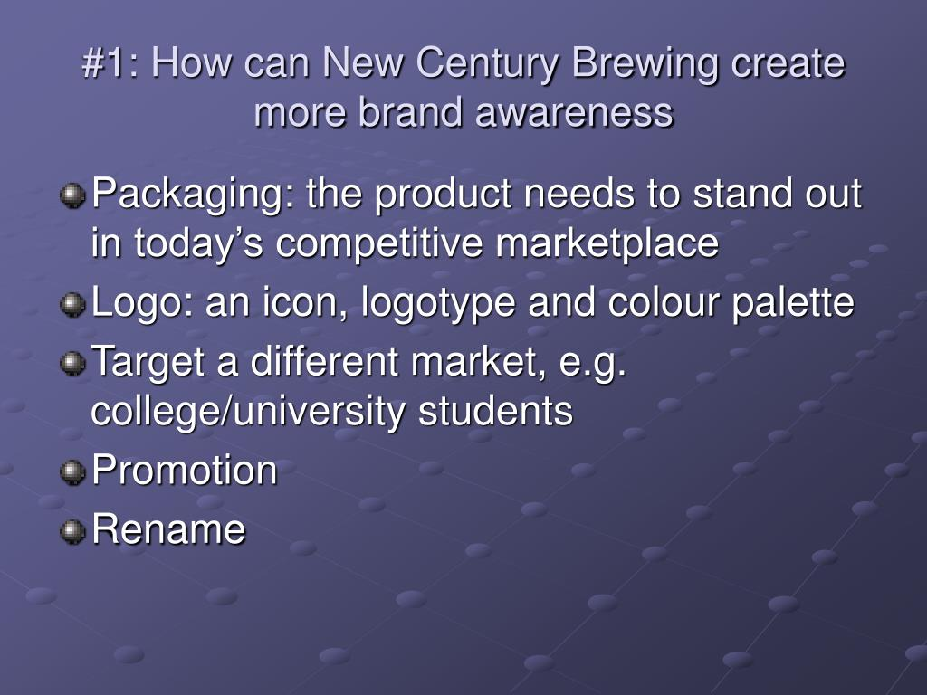 #1: How can New Century Brewing create more brand awareness