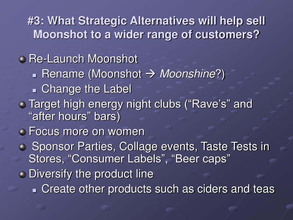 #3: What Strategic Alternatives will help sell Moonshot to a wider range of customers?