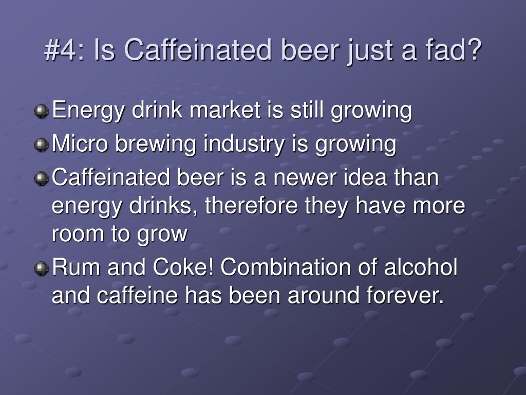 #4: Is Caffeinated beer just a fad?