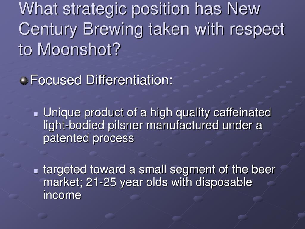 What strategic position has New Century Brewing taken with respect to Moonshot?