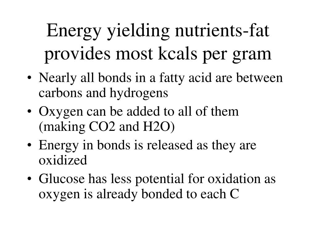 Energy yielding nutrients-fat provides most kcals per gram