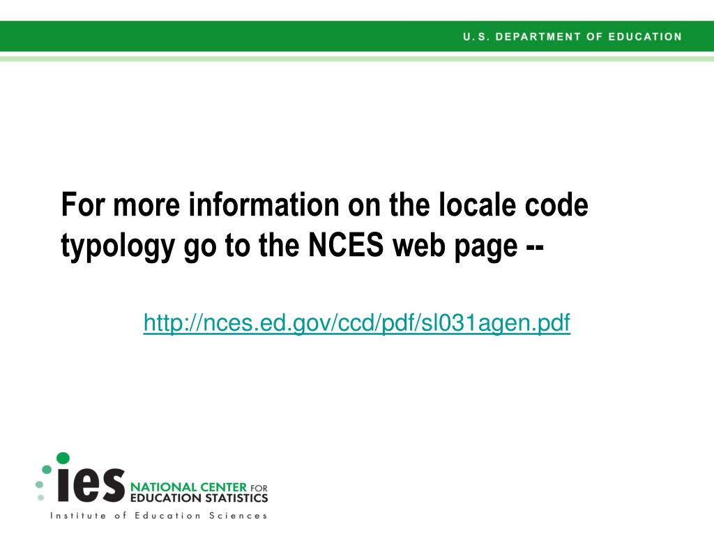 For more information on the locale code typology go to the NCES web page --