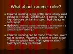 what about caramel color