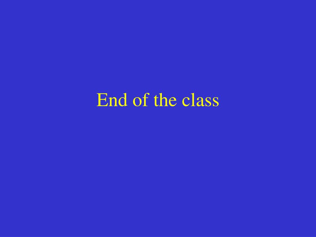 End of the class