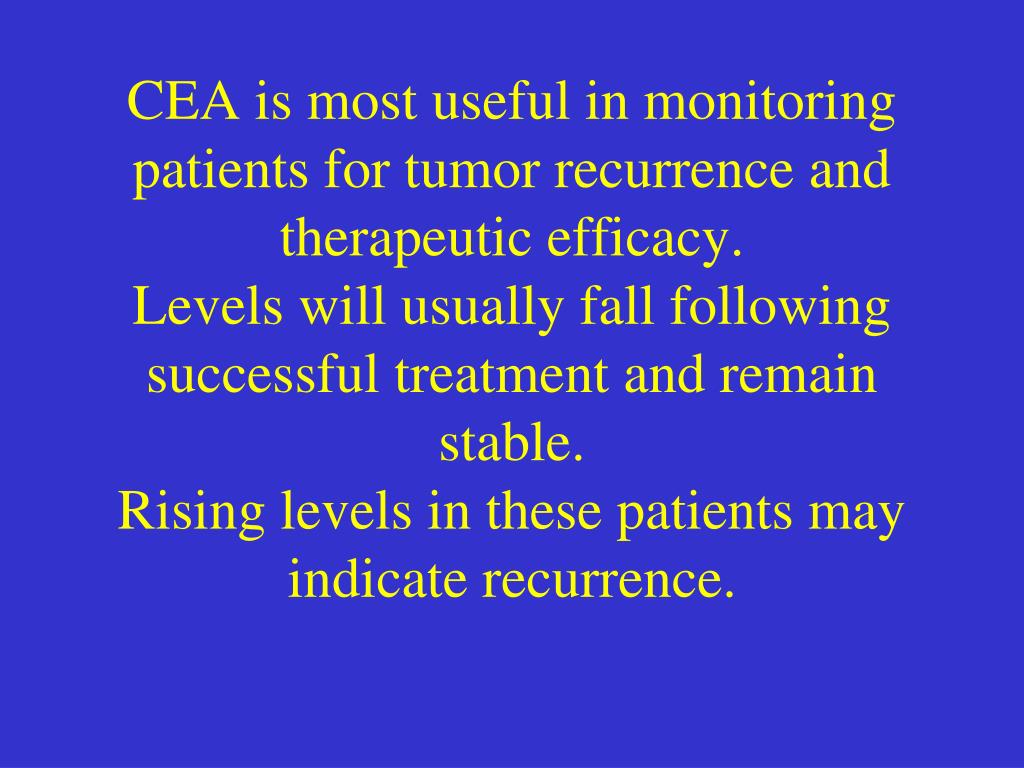 CEA is most useful in monitoring patients for tumor recurrence and therapeutic efficacy.