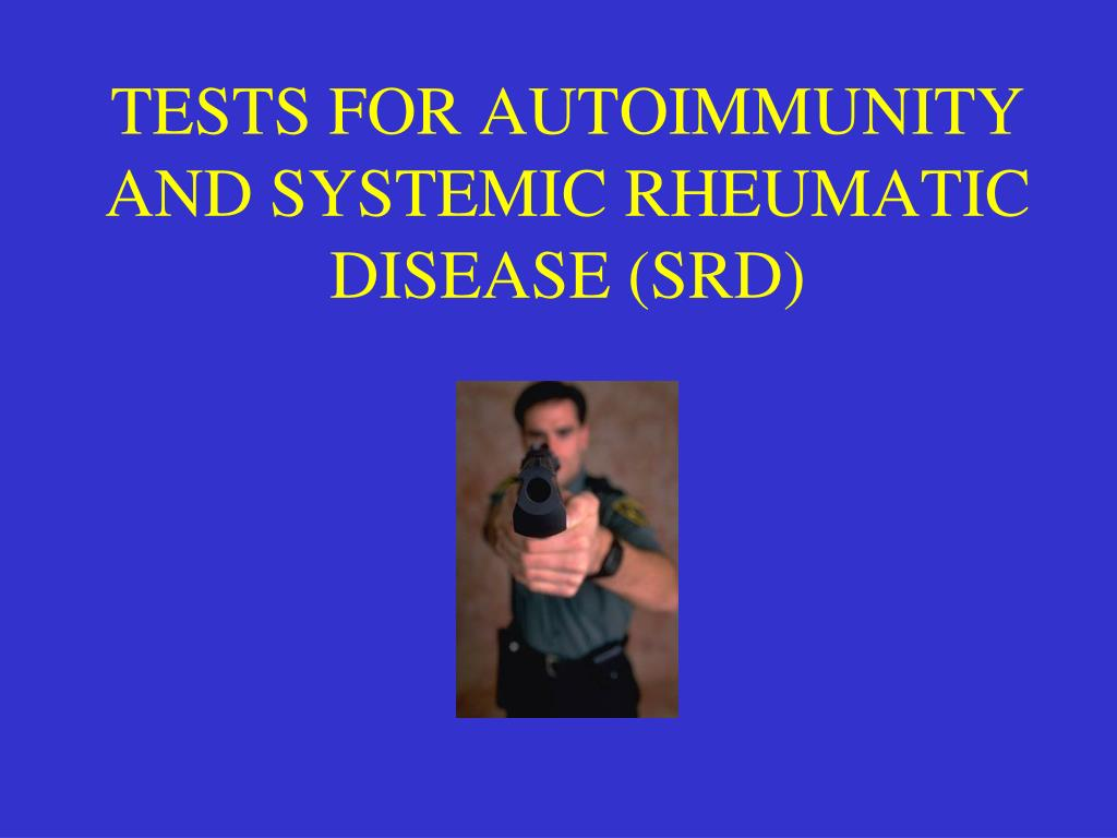 TESTS FOR AUTOIMMUNITY AND SYSTEMIC RHEUMATIC DISEASE (SRD)