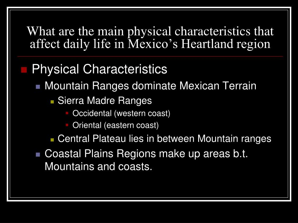 What are the main physical characteristics that affect daily life in Mexico's Heartland region