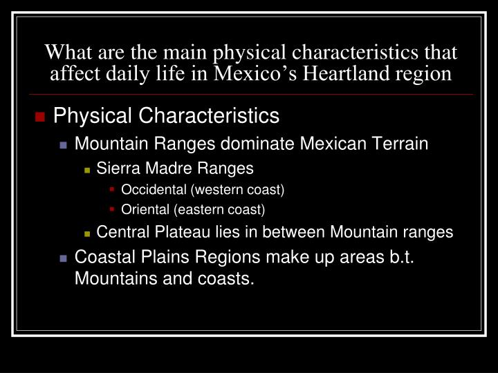 What are the main physical characteristics that affect daily life in mexico s heartland region