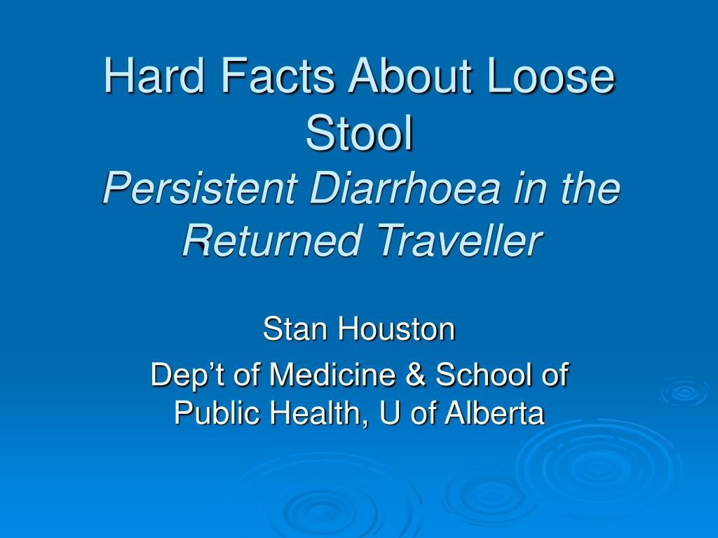 hard facts about loose stool persistent diarrhoea in the returned traveller l.