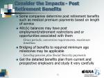 consider the impacts post retirement benefits