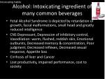 alcohol intoxicating ingredient of many common beverages