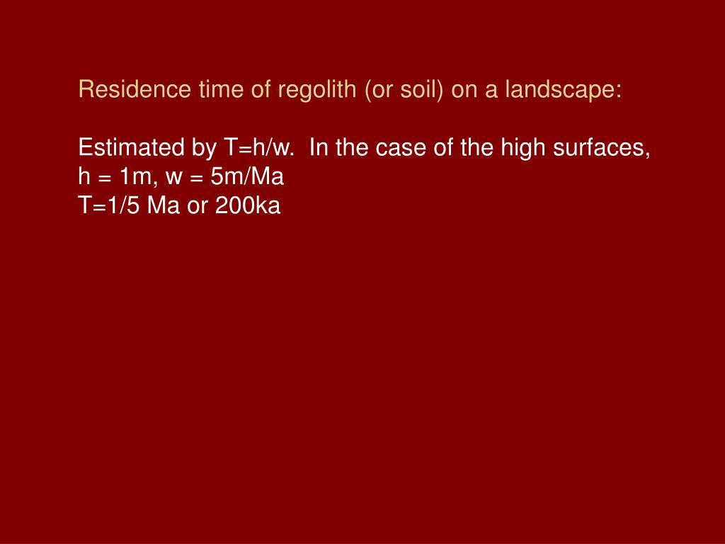 Residence time of regolith (or soil) on a landscape:
