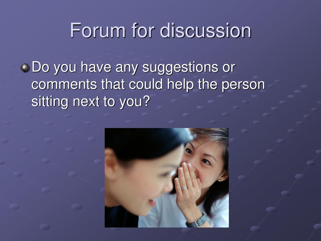Forum for discussion