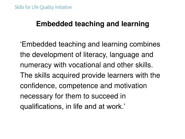 Embedded teaching and learning