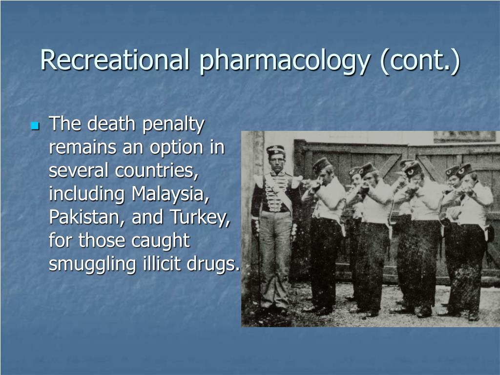 Recreational pharmacology (cont.)