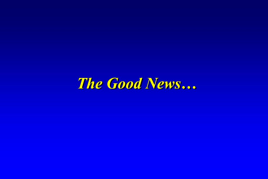 The Good News…