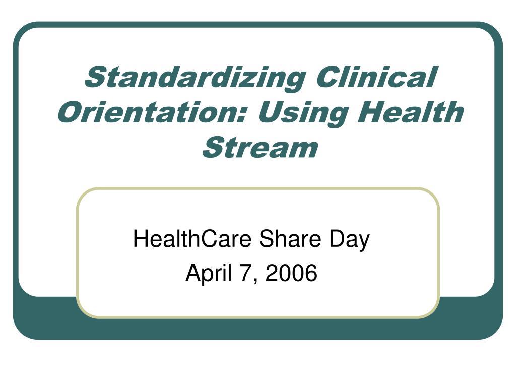 standardizing clinical orientation using health stream l.