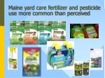 maine yard care fertilizer and pesticide use more common than perceived