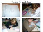 action 3 workshop