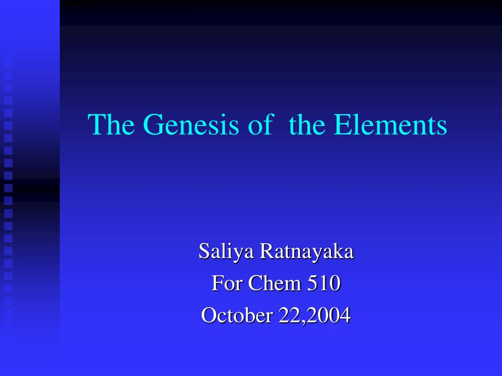 the genesis of elements The elements of creation genesis 1:2 reflects an ancient belief that all things are the four elements laid the base for alchemy and.
