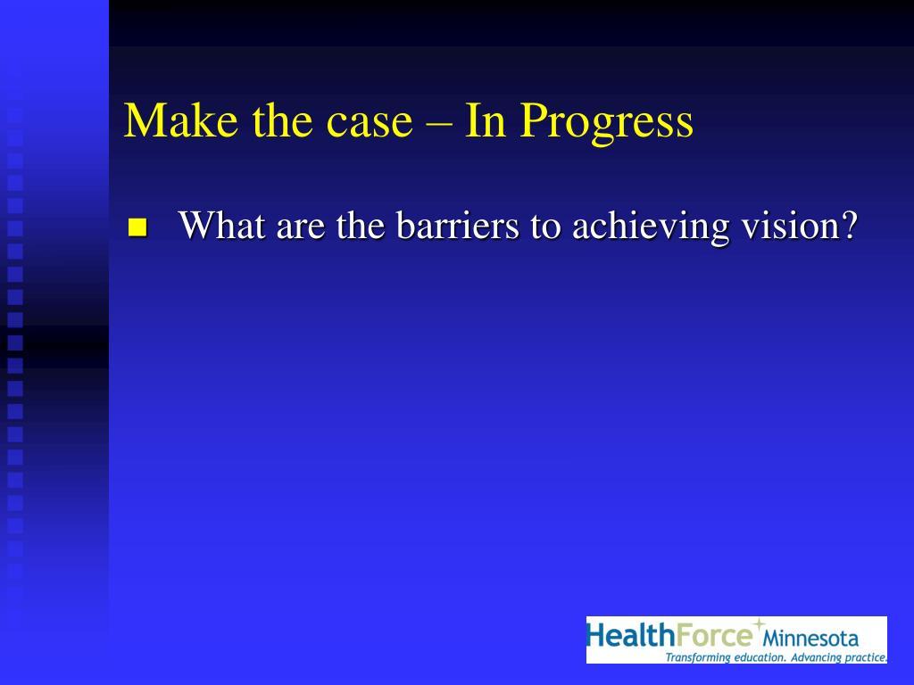 Make the case – In Progress