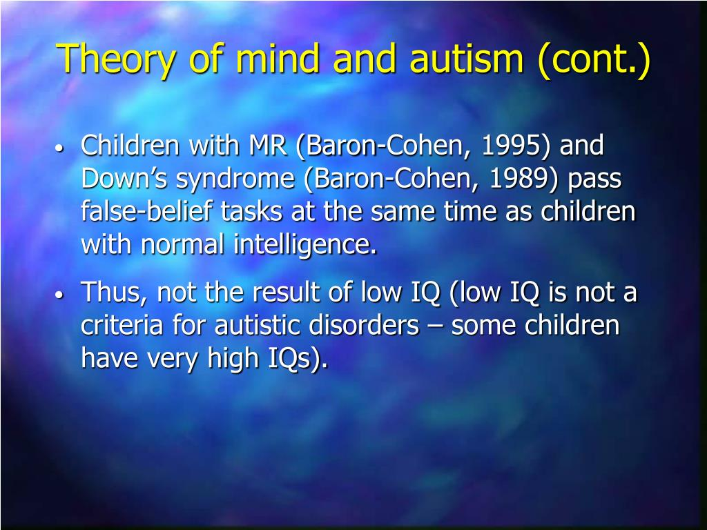 Children with MR (Baron-Cohen, 1995) and Down's syndrome (Baron-Cohen, 1989) pass false-belief tasks at the same time as children with normal intelligence.