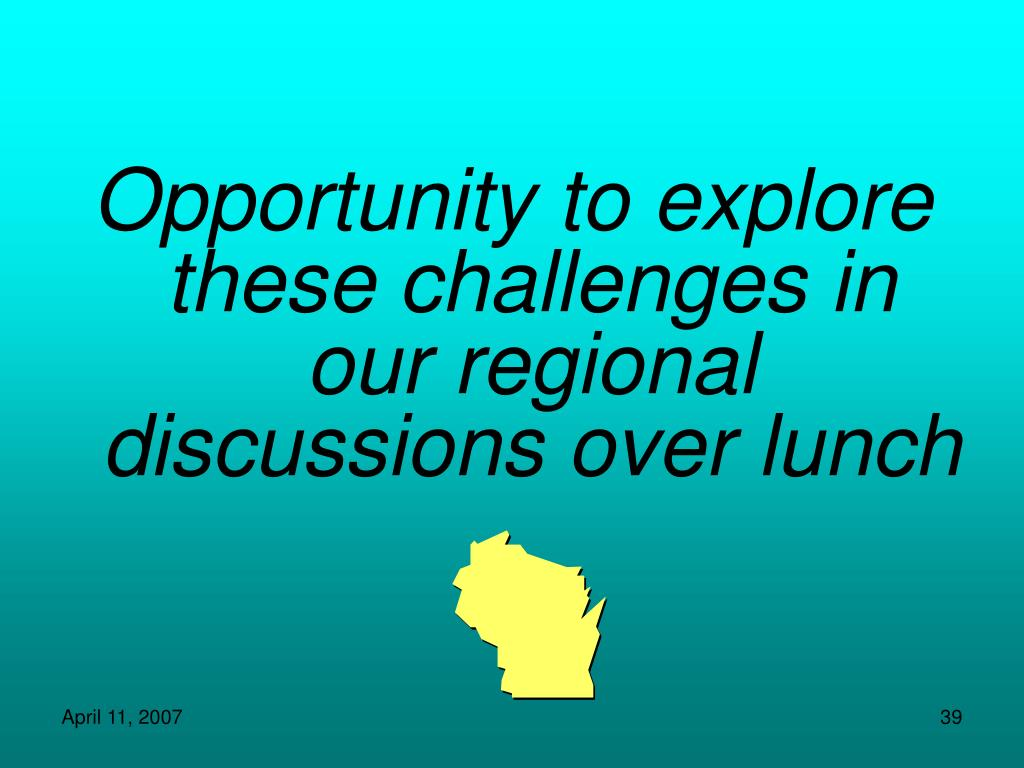 Opportunity to explore these challenges in our regional discussions over lunch